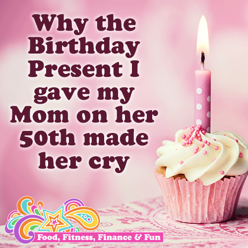[Fitness blog post] Why The Birthday Present I gave my mom on her 50th made her cry