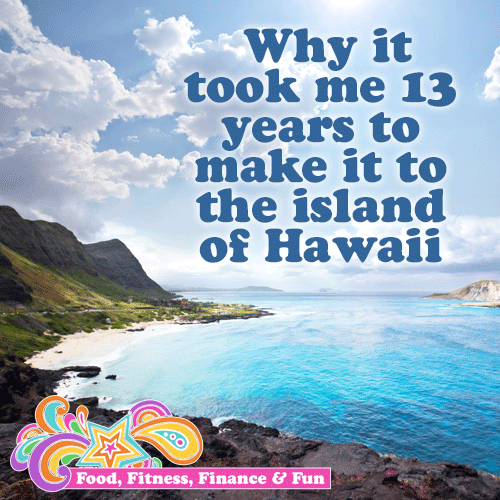Fitness : Why it took me 13 years to make it to the island of Hawaii