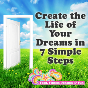 Create the Life of Your Dreams in 7 Simple Steps