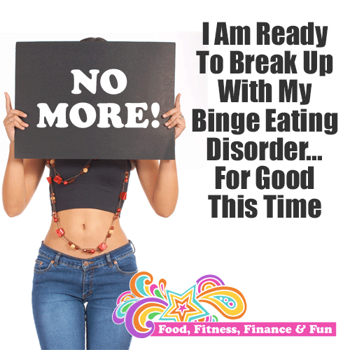 I am ready to break up with my binge eating disorder - for good this time!