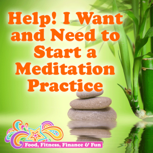 Help! I Want and Need to Start a Meditation Practice
