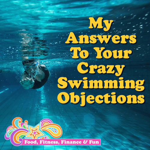 My Answers To Your Crazy Swimming Objections