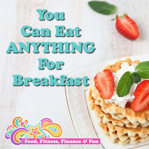 You Can Eat ANYTHING For Breakfast!