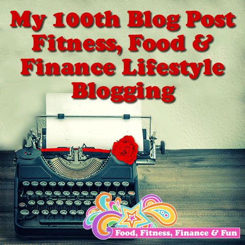 My 100th Blog Post | Fitness, Food and Finance Lifestyle Blogging