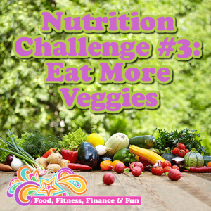 Nutrition Challenge No. 3 - Eat More Veggies