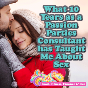 What 10 Years as a Passion Parties Consultant has Taught Me About Sex