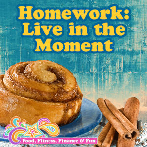 Homework : Live In The Moment   Food Binging