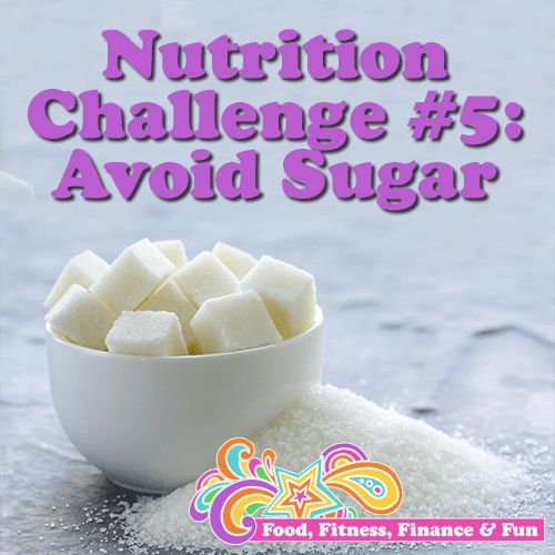 Nutrition Challenge Number 5  - Avoid Sugar