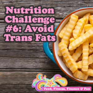 Nutrition Challenge 6 - Avoid Trans Fats