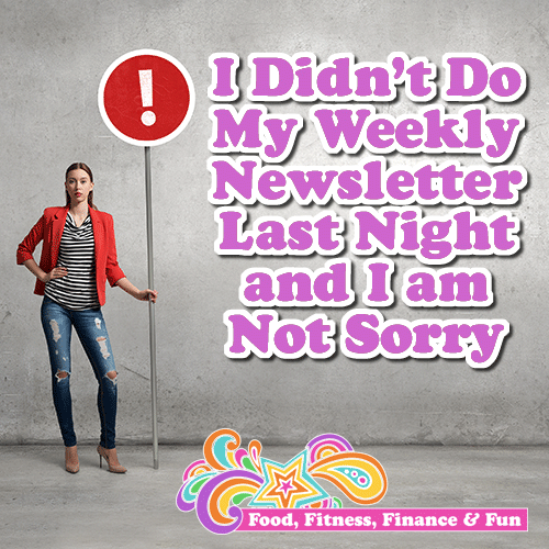 I didn't do my weekly newsletter last night... and I'm Not Sorry! | Motivation and Personal Development