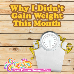 Why I Didn't Gain Weight This Month