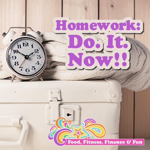 Homework: Do. It. Now!!!