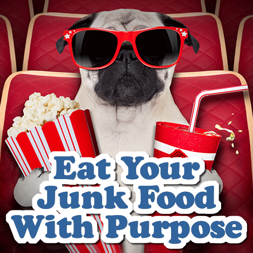 Eat Your Junk Food With Purpose