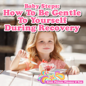Baby Steps: How To Be Nice To Yourself During Recovery
