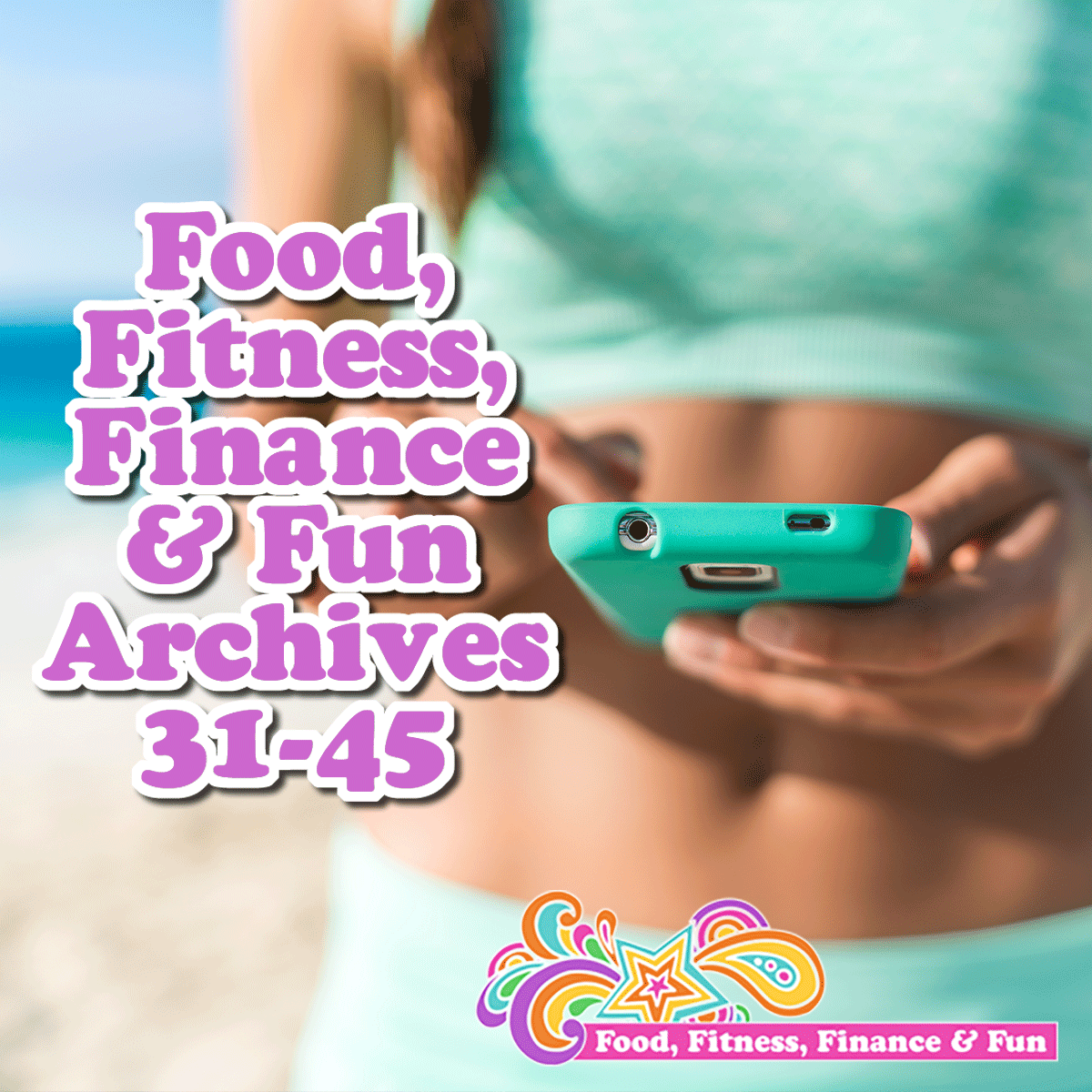 Food, Fitness, Finance and Fun Archives 31-45