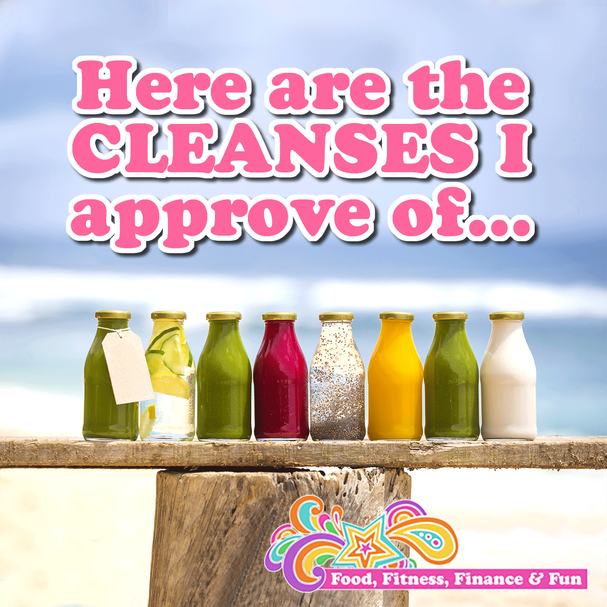 Here Are Cleanses I Approve Of
