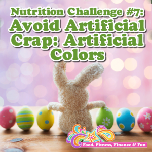 Nutrition Challenge #7: Avoid Artificial Crap: Artificial Colors