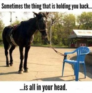 Sometimes What The Thing That Is Holding You Back...Is All In Your Head