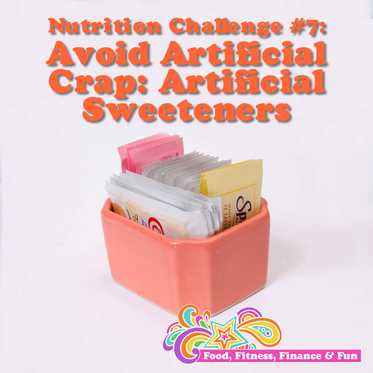 Nutrition Challenge - Avoid Artificial Crap: Artificial Sweeteners
