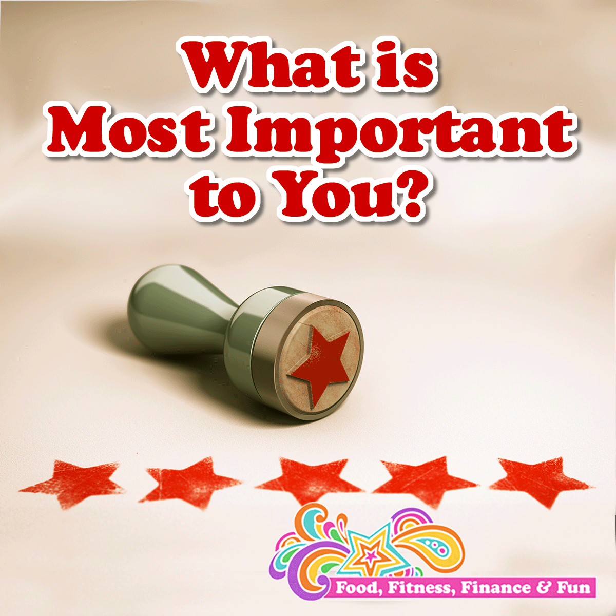 What is Most Important to You?