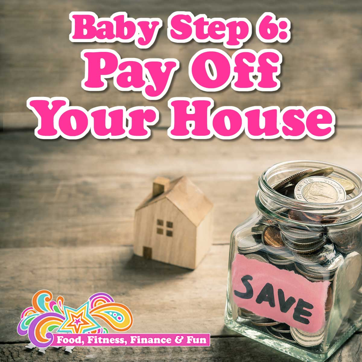 Dave Ramsey Baby Step 6 - Pay Off Your House