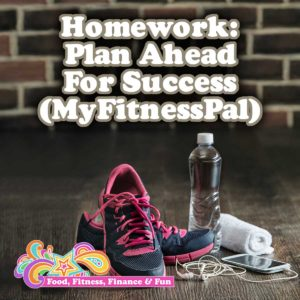 Homework: Plan Ahead For Success (MyFitnessPal)