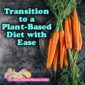 Transition To A Plant Based Diet With Ease