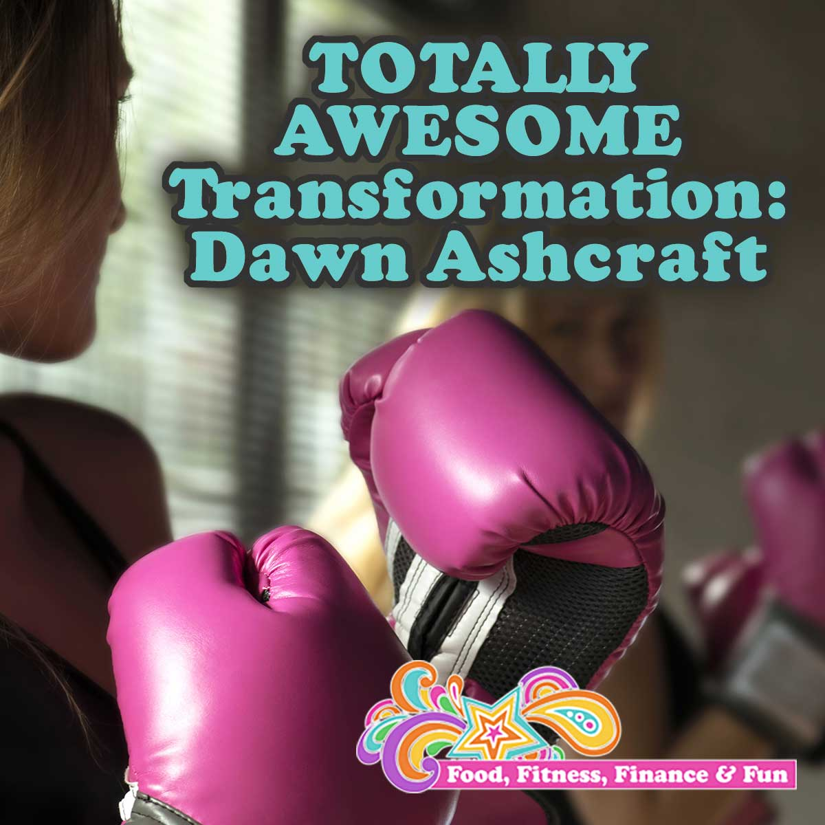TOTALLY AWESOME Transformation: Dawn Ashcraft