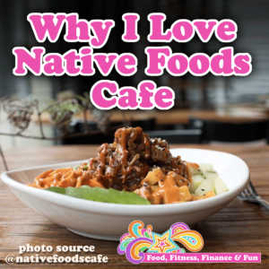 Why I Love Native Foods Cafe