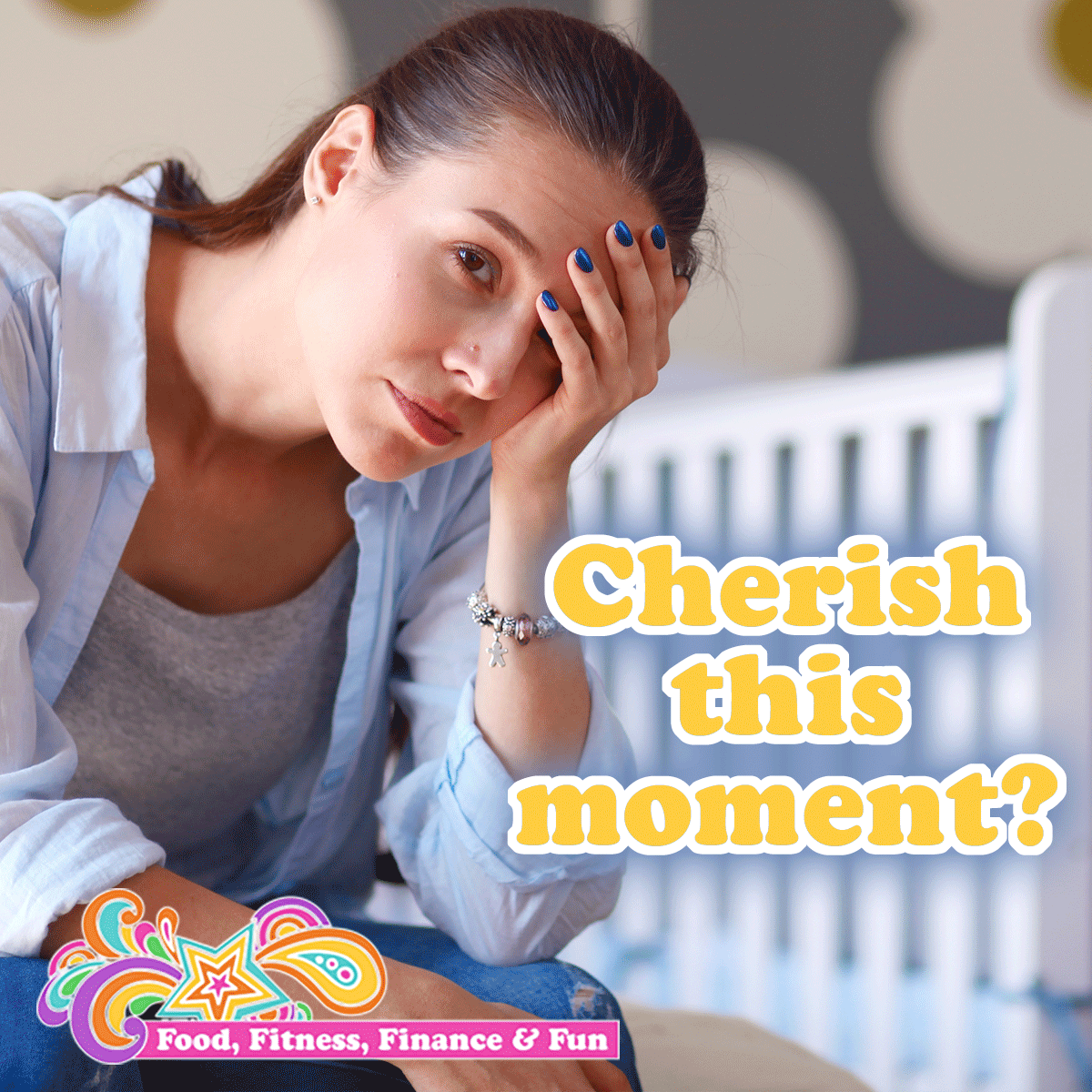 Cherish this moment? Tips For Real Newborn Moms!