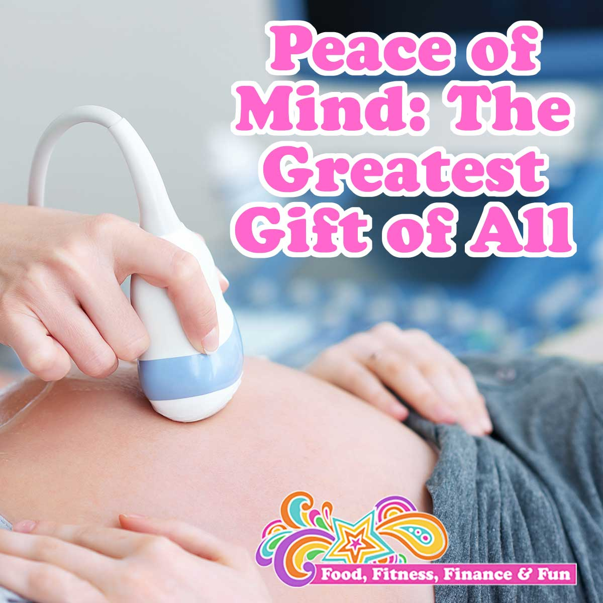 Peace of Mind: The Greatest Gift of All