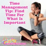 Time Management Tip: Find Time For What Is Important