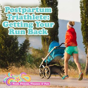 Postpartum Triathlete: Getting Your Run Back